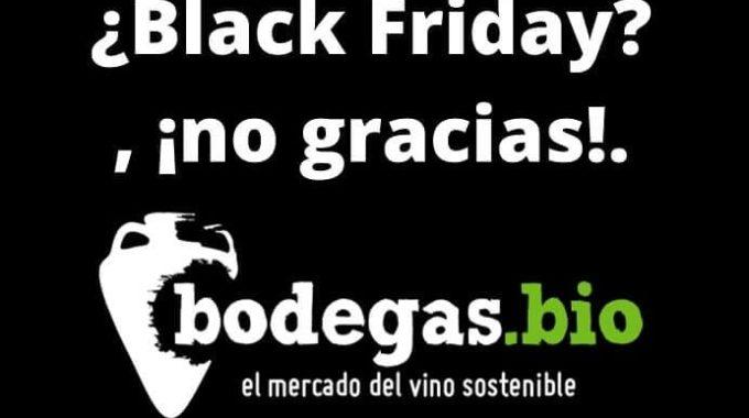 El Black friday, no nos parece compatible con una propuesta basada en la sostenibilidad medioambiental como la de bodegas.bio